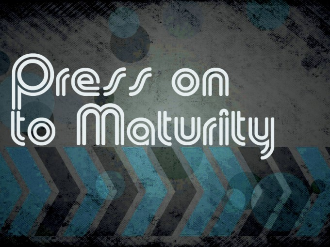 Press On To Maturity