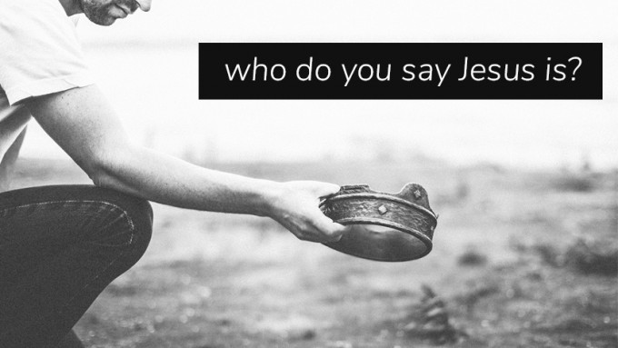Who Do You Say Jesus Is? Part 2